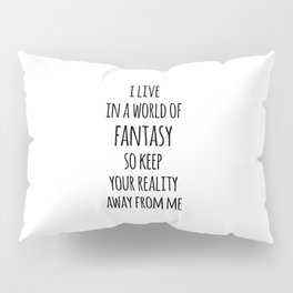 World Of Fantasy Funny Quote Pillow Sham