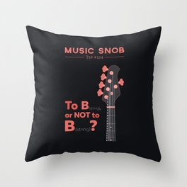 Bass: To B (String) — Music Snob Tip #214 Throw Pillow