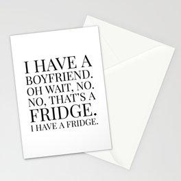 I HAVE A BOYFRIEND. OH WAIT, NO. NO, THAT'S A FRIDGE. I HAVE A FRIDGE. Stationery Cards