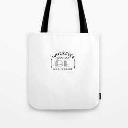 wherever you are be all there Tote Bag