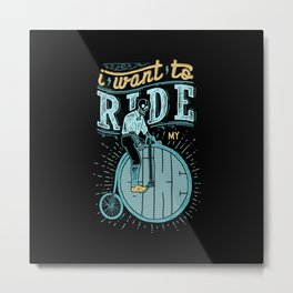 I Want to Ride My Bike Metal Print