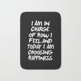 I Am in Charge of How I Feel and Today I Choose Happiness black and white home wall decor Bath Mat
