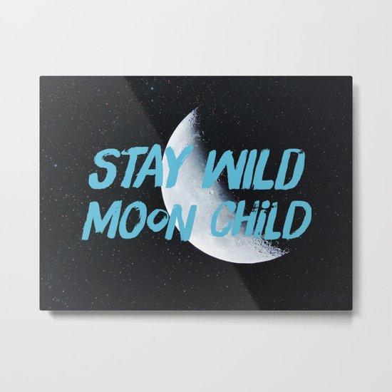 Stay Wild moon Child (half moon) Metal Print