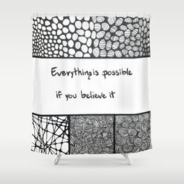 Everything is possible if you believe it Shower Curtain