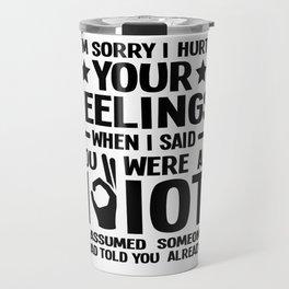 Sarcasm feelings idiot Sorry fun gift Travel Mug