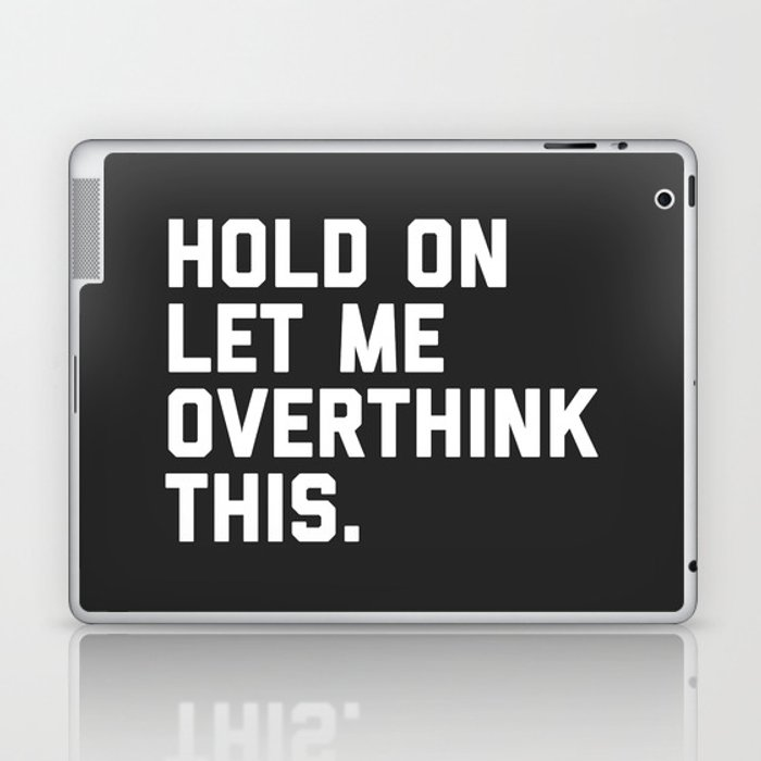 Overthink This Funny Quote Laptop & iPad Skin