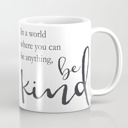 In a world where you can be anything, be kind Coffee Mug