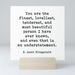 You Are The Finest, F. Scott Fitzgerald Motivational Quote Mini Art Print