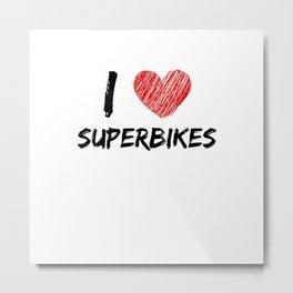 I Love Superbikes Metal Print