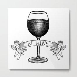 Be Wine Metal Print