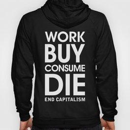 Work Buy Consume Die. End Capitalism (white) Hoody