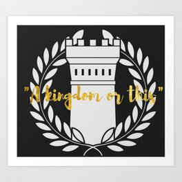A Kingdom or This Fort Art Print