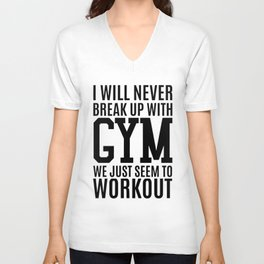 I wil never break up with gym we just seem to workout gym t-shirt Unisex V-Neck
