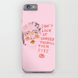 Don't look at yourself through their eyes iPhone Case