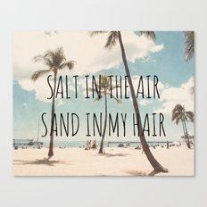 Salt in the air Sand in my hair Canvas Print