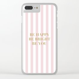 Be happy, be bright and be you Clear iPhone Case