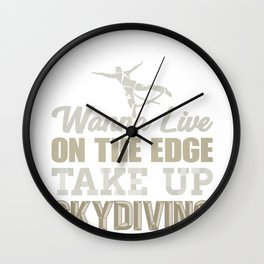 Skydive Wanna Live on the Edge Take up Skydiving Wall Clock