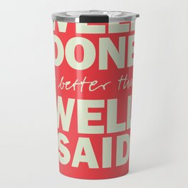 Well done is better than well said, inspirational Benjamin Franklin quote for motivation, work hard Travel Mug