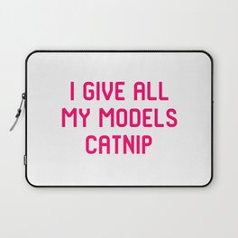 I Give All My Models Catnip Pet Coordinator Quote Laptop Sleeve