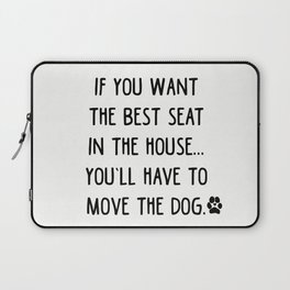 If you want the best seat in the house..you'll have to move the dog! Laptop Sleeve
