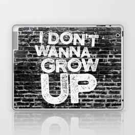 I don't wanna grow up Laptop & iPad Skin