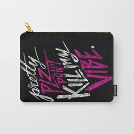 Pretty PLZ Don't Kill My Vibe Carry-All Pouch