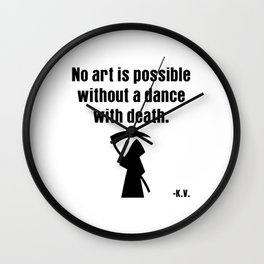 No art is possible without a dance with death | K.V. Shirt Wall Clock