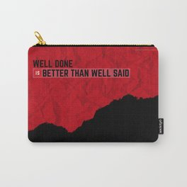 Well done is better than well said Carry-All Pouch