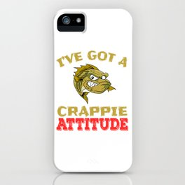 """A Cool Attitude Tee For You Saying """"I've Got A Crappie Attitude"""" T-shirt Design Fish Sea Water Ocean iPhone Case"""
