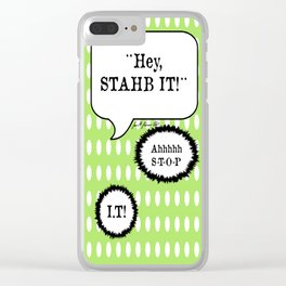 Hey Stop It Clear iPhone Case