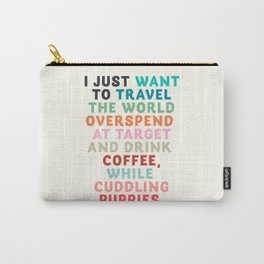 I just want to travel the world, inspirational quote, good vibes, positive thinking, optimism Carry-All Pouch