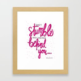 Don't Stumble Over Something Behind You Framed Art Print