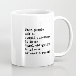 When people ask me stupid questions, it is my  legal obligation to give a sarcastic remark Coffee Mug