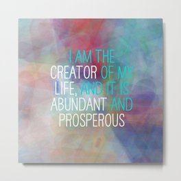 I Am The Creator Of My Life, And It Is Abundant And Prosperous Metal Print