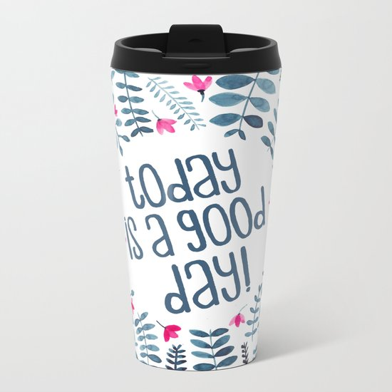 Today is a Good Day! Metal Travel Mug