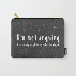 I'm not arguing  i'm simply explaining why I'm right. Carry-All Pouch