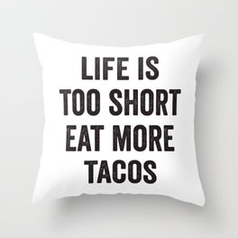 Life Is Too Short Eat More Tacos Throw Pillow