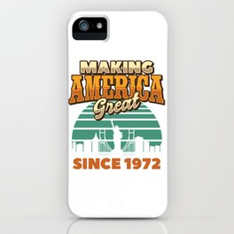 Making America Great Since 1972 Vintage Birthday Gift Idea iPhone Case