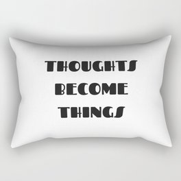 Thoughts become things Rectangular Pillow