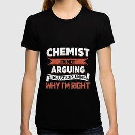 chemist I am not arguing I am just explaining why I am right chemist t-shirts T-shirt