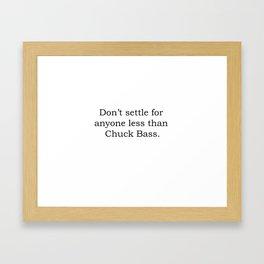 Don't settle for anyone less than Chuck Bass Framed Art Print