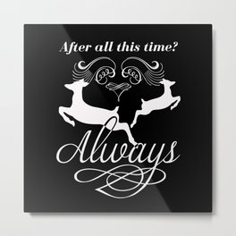 After all this time? Always Metal Print