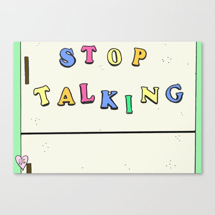 Stop Talking Canvas Print