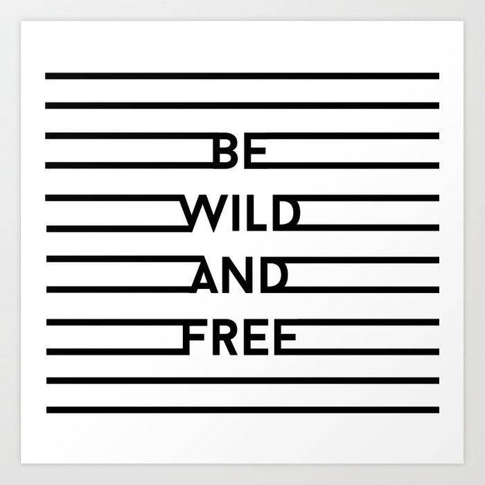 Be Wild And Free Art Print