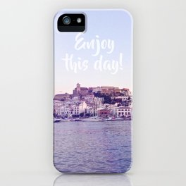 Enjoy this day! iPhone Case