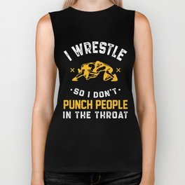 I Wrestle So I Don't Punch People In The Throat Biker Tank