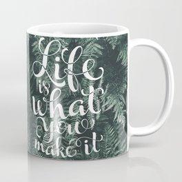 Life is what you make it Coffee Mug