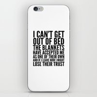 sayings iPhone & iPod Skins featuring I CAN'T GET OUT OF BED THE BLANKETS HAVE ACCEPTED ME AS ONE OF THEIR OWN by CreativeAngel