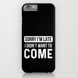 Sorry I'm Late Procrastinate Lazy Sleepyhead Chill iPhone Case