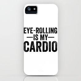 Eye Rolling Is My Cardio iPhone Case